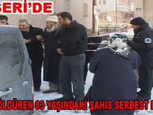 KAYSERİ'DE KARISINI ÖLDÜREN 83 YAŞINDAKİ ŞAHIS SERBEST BIRAKILDI