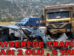 KAYSERİ'DE TRAFİK KAZASI 2 ÖLÜ, 6 YARALI