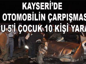 KAYSERİ'DE 2 OTOMOBİLİN ÇARPIŞMASI SONUCU 5'İ ÇOCUK 10 KİŞİ YARALANDI