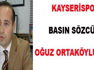 KAYSERİSPOR BASIN SÖZCÜSÜ OĞUZ ORTAKÖYLÜOĞLU: