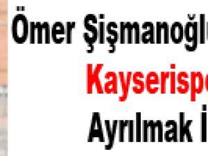 Ömer Şişmanoğlu ve Furkan Kayserispor'dan Ayrılmak İstiyor