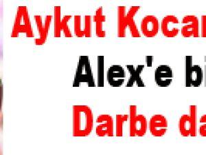 Aykut Kocaman'dan Alex'e bir darbe daha