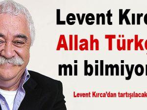 Levent Kırca: Allah Türkçe'yi mi bilmiyor lan!