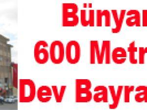 Bünyan'da 600 Metrekare Dev Bayrak Asıldı
