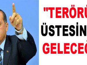 """""""TERÖRÜN ÜSTESİNDEN GELECEĞİZ"""""""