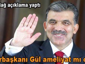 Cumhurbaşkanı Gül ameliyat mı oluyor ?