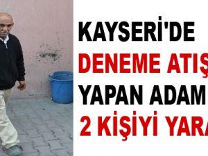 KAYSERİ'DE DENEME ATIŞINDA 2 KİŞİYİ YARALANDI