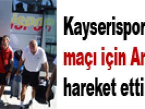 KAYSERİSPOR, ANTALYASPOR MAÇI İÇİN ANTALYA'YA HAREKET ETTİ