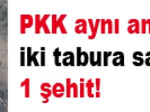 PKK aynı anda iki tabura saldırdı: 1 şehit!