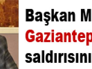 BAŞKAN METE EKE, GAZİANTEP SALDIRISINI KINADI
