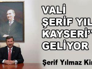 VALİ ŞERİF YILMAZ KAYSERİ'YE GELİYOR
