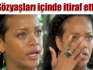 Rihanna Gözyaşları içinde itiraf etti