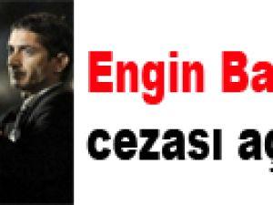 Engin Baytar'ın cezası açıklandı!