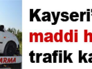 KAYSERİ'DE MADDİ HASARLI TRAFİK KAZASI