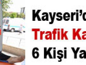 TRAFİK KAZASINDA 6 KİŞİ YARALANDI