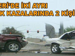 İKİ AYRI TRAFİK KAZALARINDA 2 KİŞİ ÖLDÜ