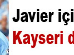 Javier için Kayseri devrede