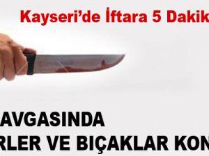 KAYSERİ'DE YOL KAVGASINDA KESERLER VE BIÇAKLAR KONUŞTU