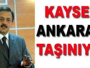 KAYSERİ ANKARA'YA TAŞINIYOR