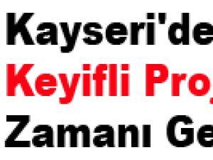 Kayseri'de Keyifli Projelerin Zamanı Geldi