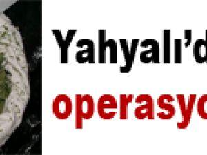 YAHYALI'DA ESRAR OPERASYONU