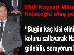 MHP'li Halaçoğlu ateş püskürdü