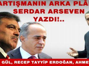 Abdullah Gül, Recep Tayyip Erdoğan, Ahmet Sever...Tartışmanın arka plânını Serdar Arseven yazdı!..
