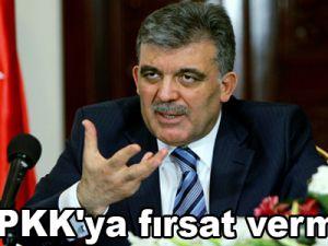 Gül: PKK'ya fırsat vermedik
