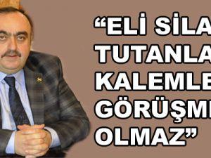 """""""ELİ SİLAH TUTANLARLA KALEMLE GÖRÜŞME OLMAZ"""""""