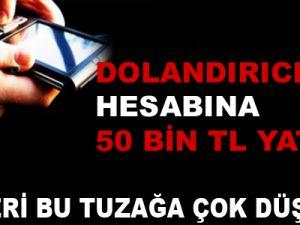 KAYSERİ'DE DOLANDIRICININ HESABINA 50 BİN TL YATIRDI