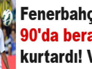 Fenerbahçe 90'da beraberliği kurtardı! Video