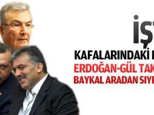 Erdoğan-Gül takışsın, Baykal aradan sıyrılsın!