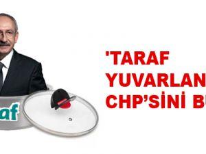 'Taraf yuvarlandı, CHP'sini buldu'