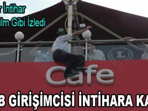 KOSGEB GİRİŞİMCİSİ İNTİHARA KALKIŞTI