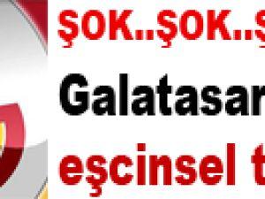 ŞOK.. Galatasaray'dan eşcinsel transfer!