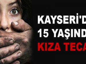 KAYSERİ'DE 15 YAŞINDAKİ KIZA TECAVÜZ
