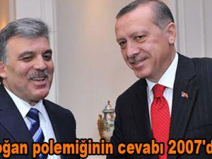 Gül-Erdoğan polemiğinin cevabı 2007'de verildi