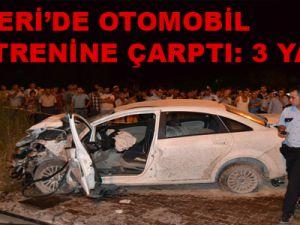 KAYSERİ'DE OTOMOBİL YÜK TRENİNE ÇARPTI: 3 YARALI