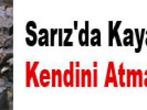 SARIZ'DA KAYALIKLARDAN KENDİNİ ATMAK İSTEDİ