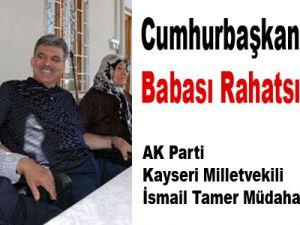 Cumhurbaşkanı Gül'ün babası rahatsızlandı