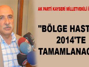 """""""BÖLGE HASTANESİ 2014'TE TAMAMLANACAK"""""""