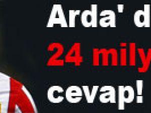 Arda' dan 24 milyonluk cevap!