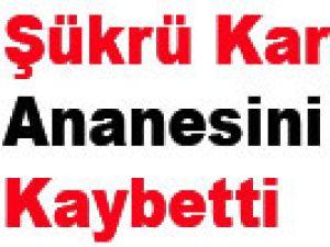 Şükrü Karatepe Ananesini Kaybetti