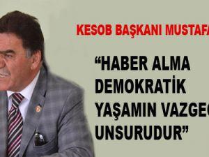 """""""HABER ALMA DEMOKRATİK YAŞAMIN VAZGEÇİLMEZ UNSURUDUR"""""""