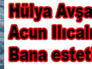 Hülya Avşar 'Acun Ilıcalı bana estetik yaptı'