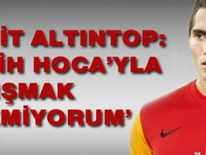 Hamit Altıntop:'Fatih Hoca'yla çalışmak istemiyorum'