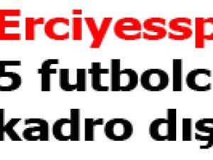 Erciyesspor'da 5 futbolcu kadro dışı