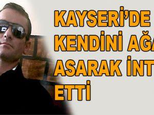 KAYSERİ'DE KENDİNİ AĞACA ASARAK İNTİHAR ETTİ