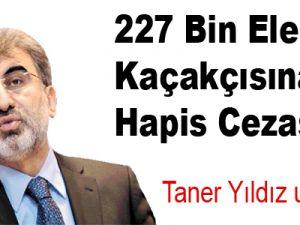227 bin elektrik kaçakçısına hapis cezası