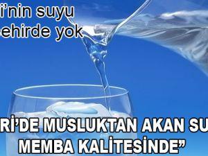 """MUSLUKTAN AKAN SUYUMUZ MEMBA KALİTESİNDE"""